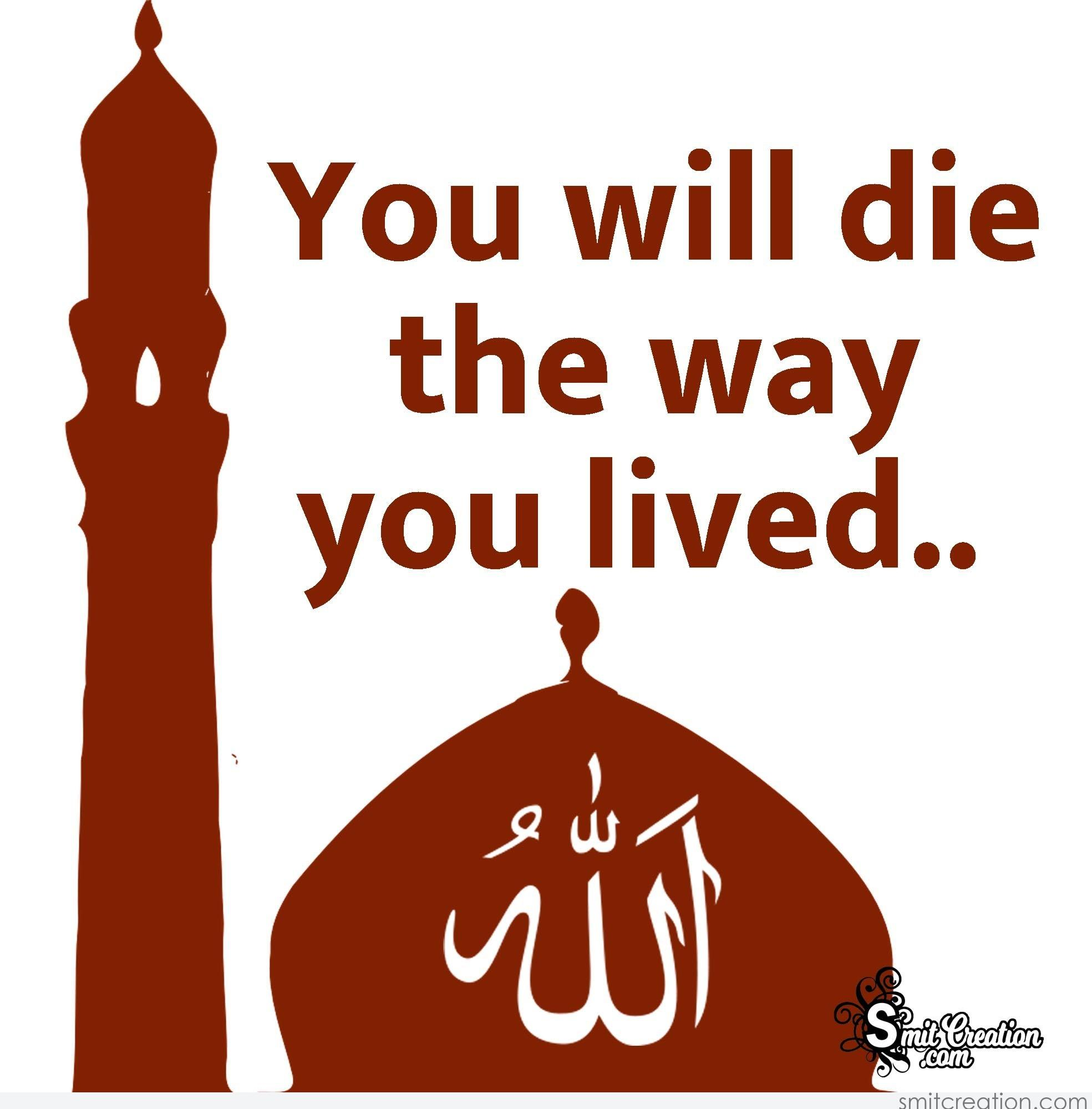 You Will Die The Way You Lived..