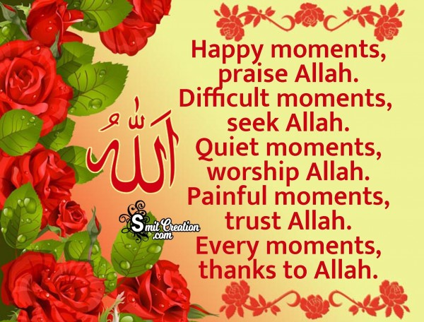 Every Moments, Thanks To Allah.