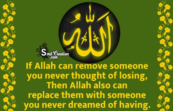 If Allah Can Remove Someone You Never Thought Of Losing