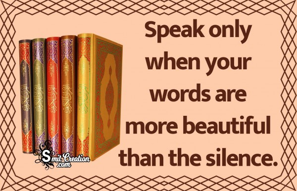 Speak Only When Your Words Are More Beautiful