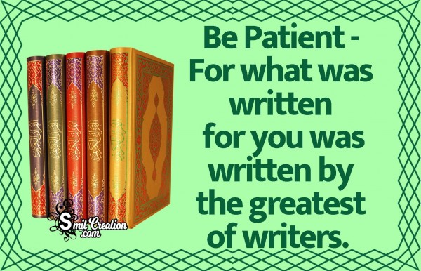 Be Patient – For What Was Written For You