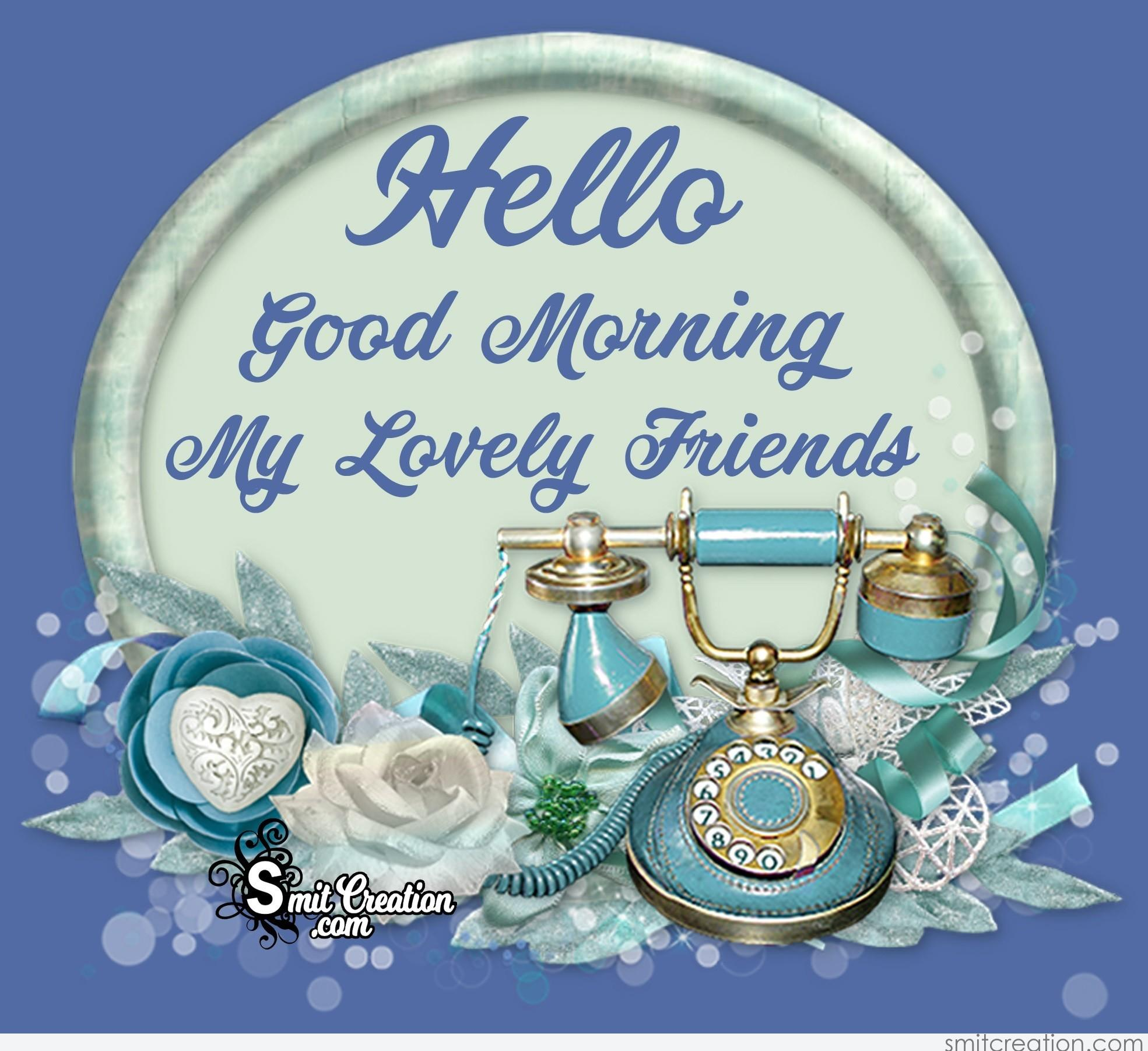 Hello Good Morning My Lovely Friends Smitcreationcom