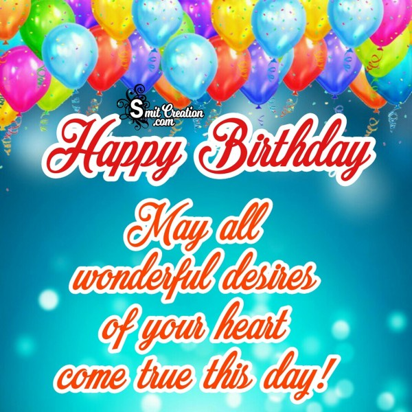 Happy Birthday – May All Wonderful Desires Of Your Heart Come True This Day
