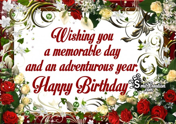 Wishing You A Memorable Day And An Adventourous Year – Happy Birthday