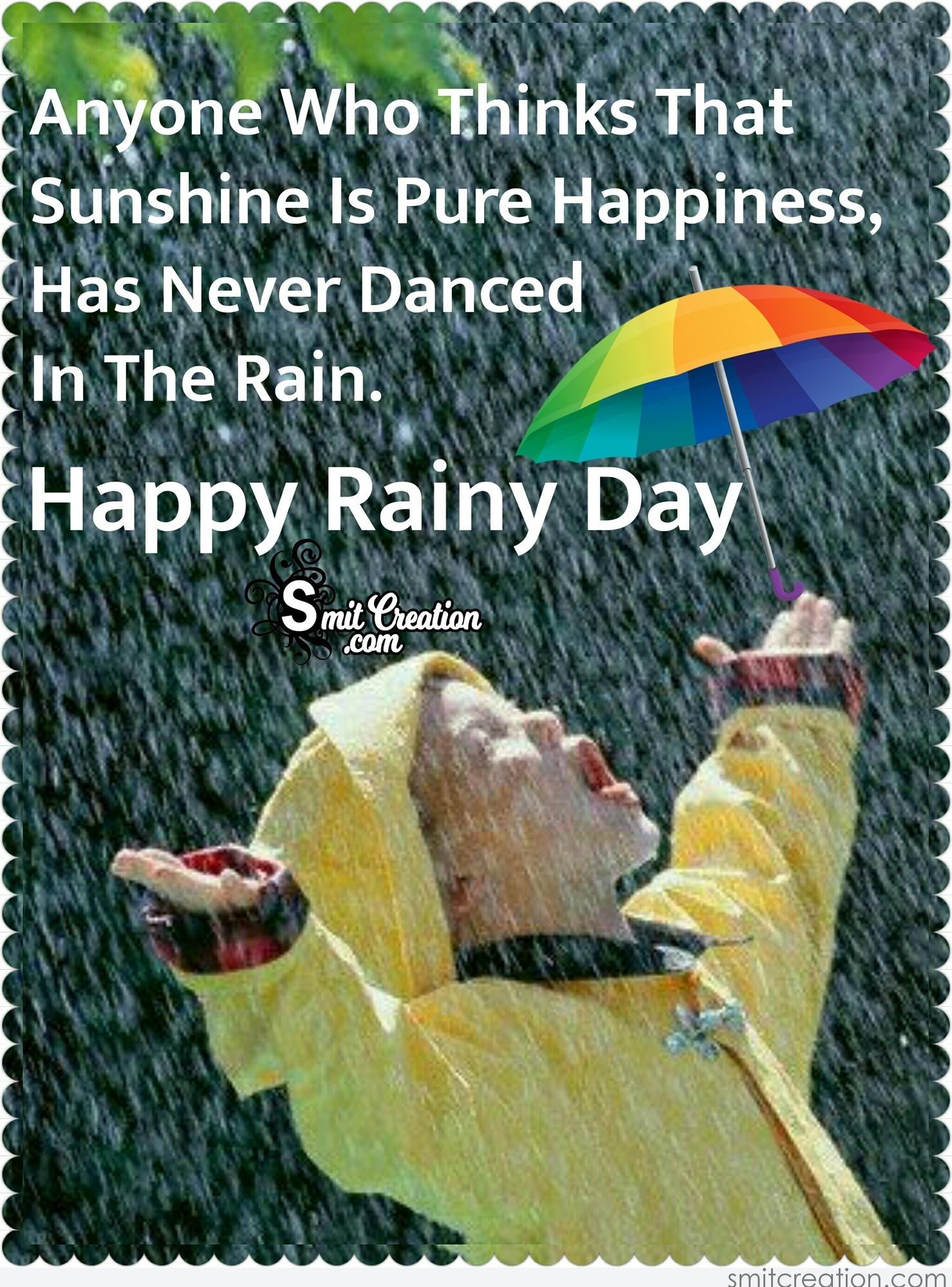 Happy rainy day pictures and graphics smitcreation page 2 anyone who thinks that sunshine is pure happiness has never danced in the rain happy rainy day m4hsunfo