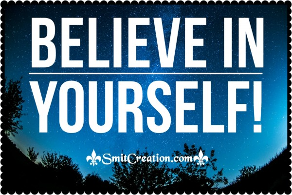 You Have To Believe In Yourself