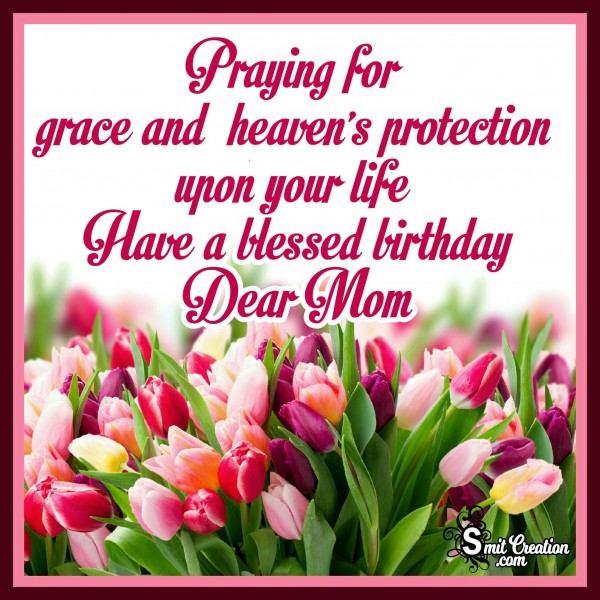 Have A Blessed Birthday Dear Mom