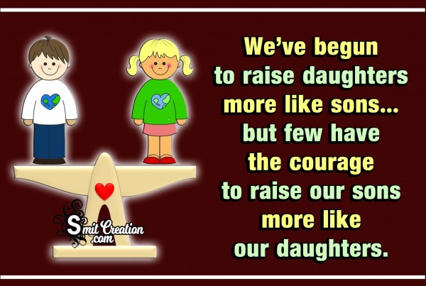 We've Begun To Raise Daughters More Like Sons..
