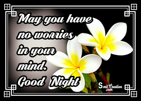 May You Have No Worries In Your Mind – Good Night