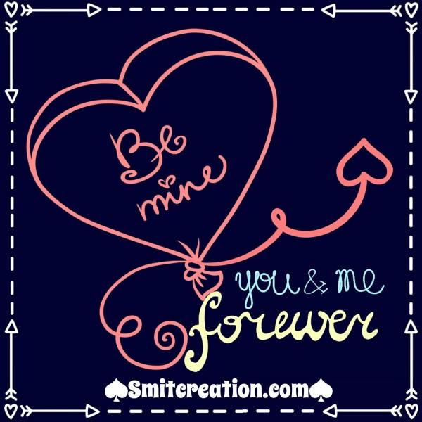 Be Mine – You & Me Forever