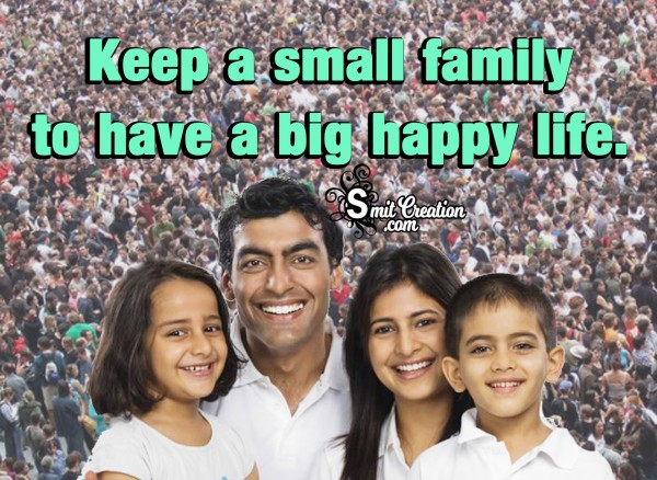 Keep A Small Family To Have A Big Happy Life.