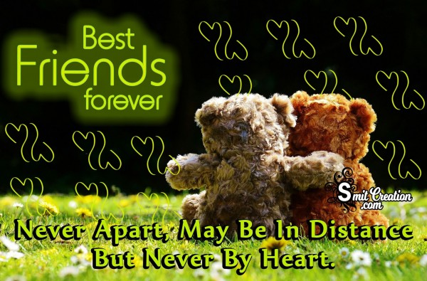 Best Friends Forever Never Apart May Be In Distance But Never By Heart