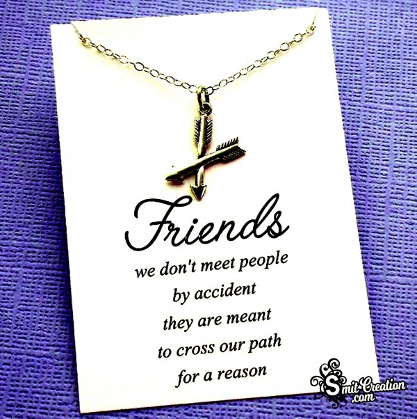 Friends Cross Our Path For A Reason
