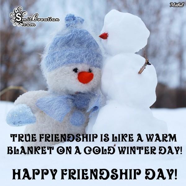 HAPPY FRIENDSHIP DAY – True Friendship Is Like A Warm Blanket