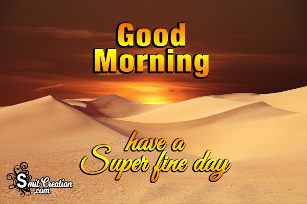 Good Morning Have A Super Fine Day