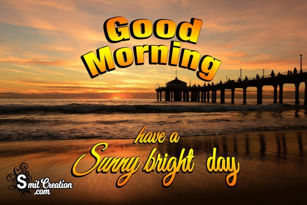 Good Morning Have A Sunny Bright Day
