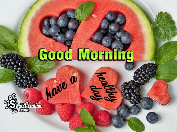 Good Morning - Have A Healthy Day