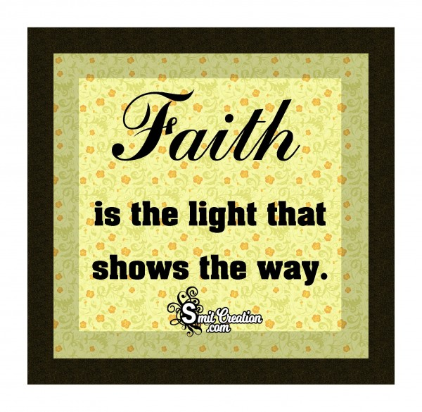 Faith Is The Light That Shows The Way