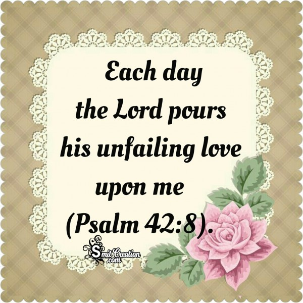 Each Day The Lord Pours His Unfailing Love