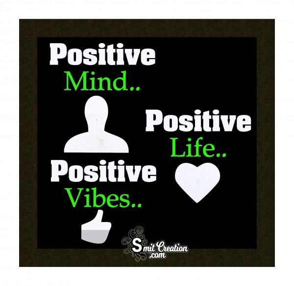 Positive Mind… Positive Life… Positive Vibes…