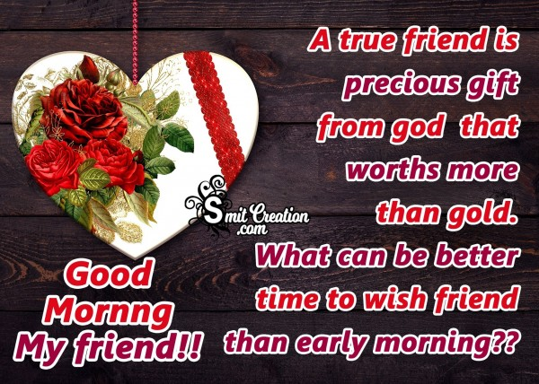 Good Morning!! A True Friend Is Precious Gift From God