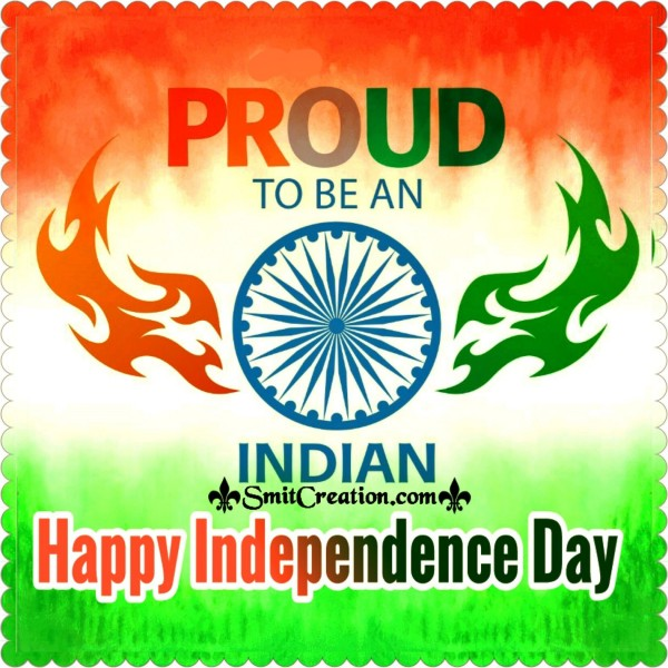 Proud To Be An Indian – Happy Independence Day