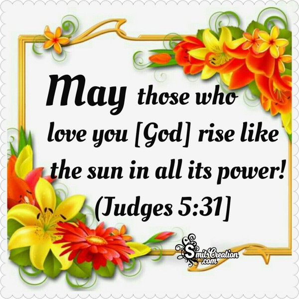 May Those Who Love You [God] Rise Like The Sun