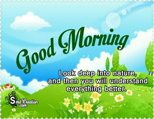 Good Morning - Look Deep Into Nature