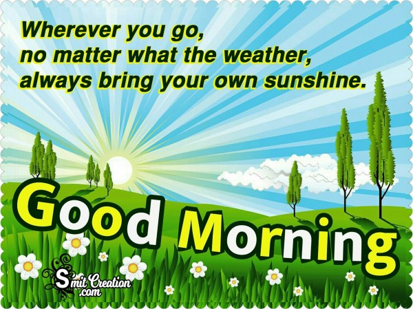Good Morning - Always Bring Your Own Sunshine