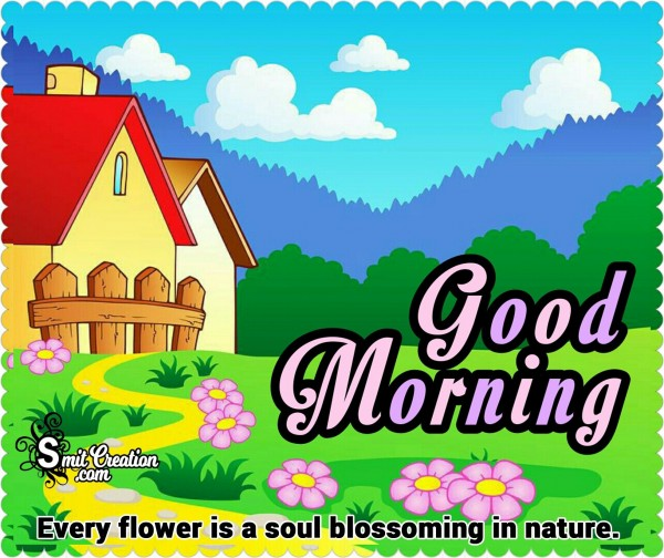 Good Morning - Every Flower Is A Soul