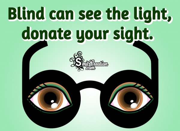 Blind Can See The Light, Donate Your Sight.