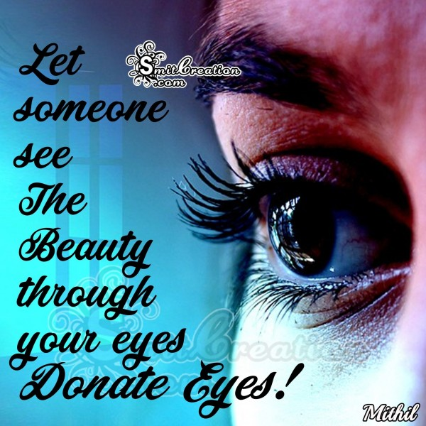 Let Someone See The Beauty Through Your Eyes.