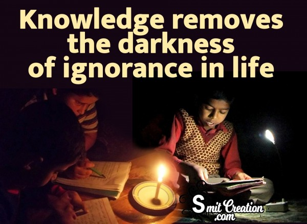 Knowledge Removes The Darkness Of Ignorance In Life