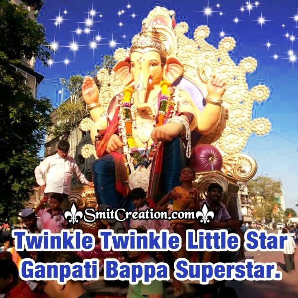 Twinkle Twinkle Little Star, Ganpati Bappa Superstar.