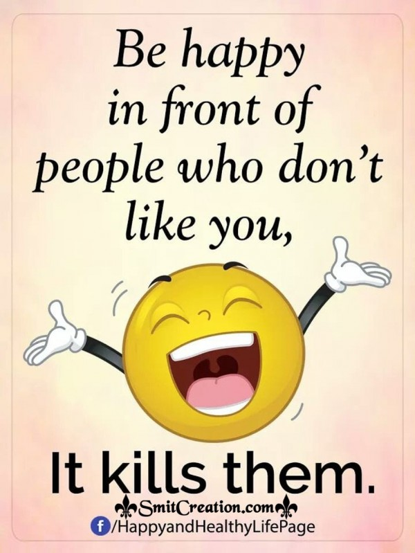 Be Happy in Front Of People Who Don't Like You