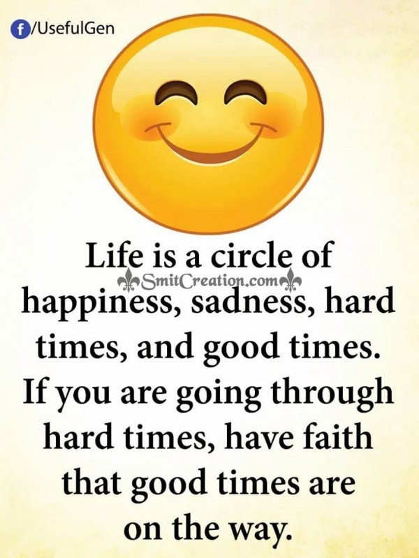 Life Is A Circle Of Happiness, Sadness, Hard Times And Good Times.