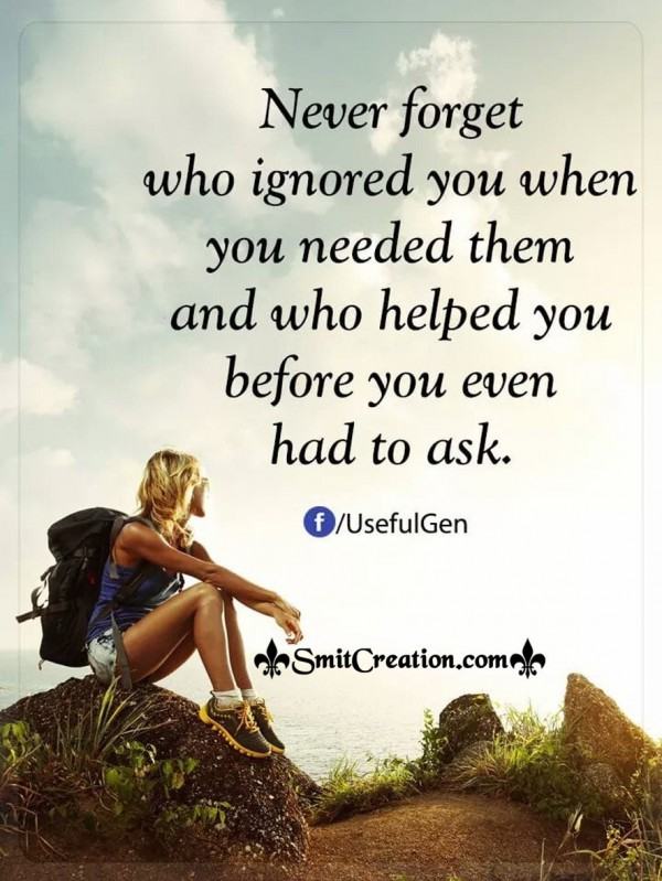 Never Forget Who Ignored You When You Needed Them