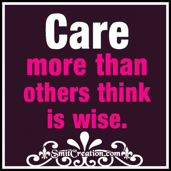 Care More Than Others Think Is Wise
