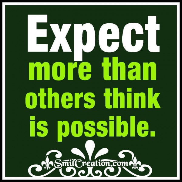 Expect more Than Others Think Is Possible