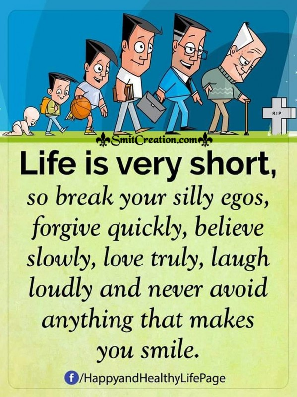 Life Is Very Short So Break Your Silly Egos