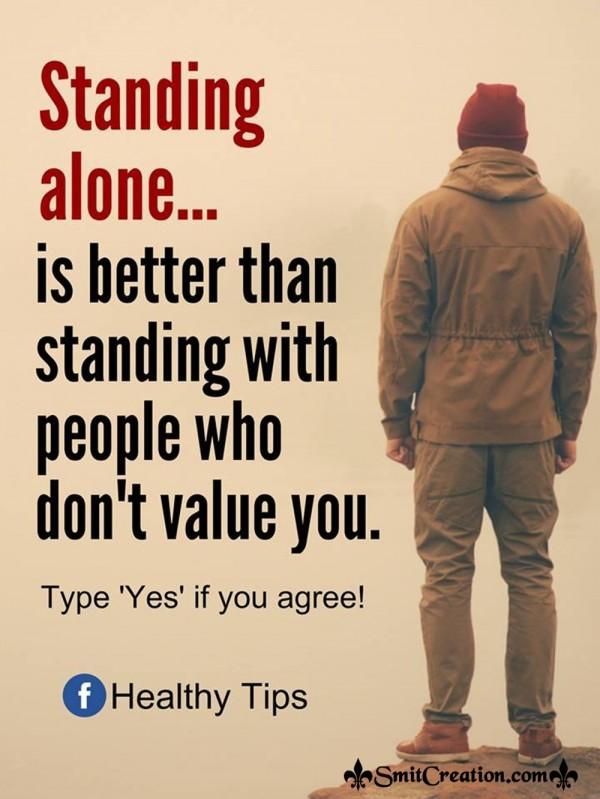 Standing Alone Is Better Than Standing With People Who Don't Value You