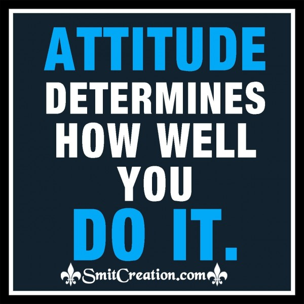 Attitude Determines How Will You Do It.