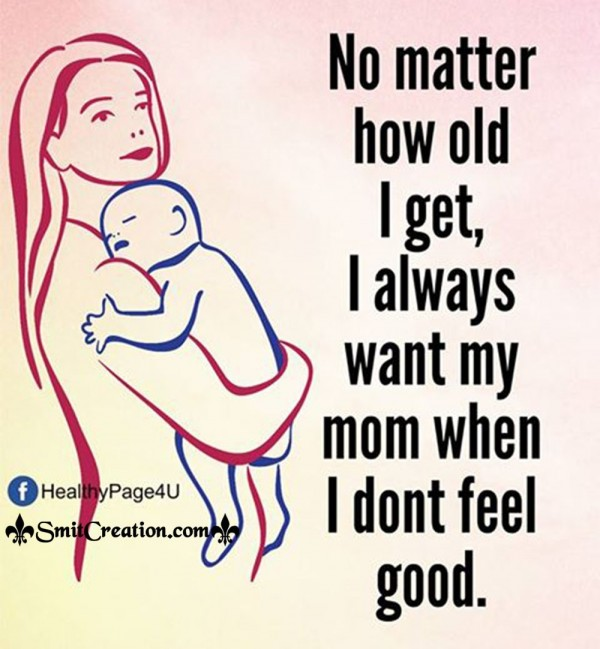 I Always Want My Mom When I Dont Feel Good