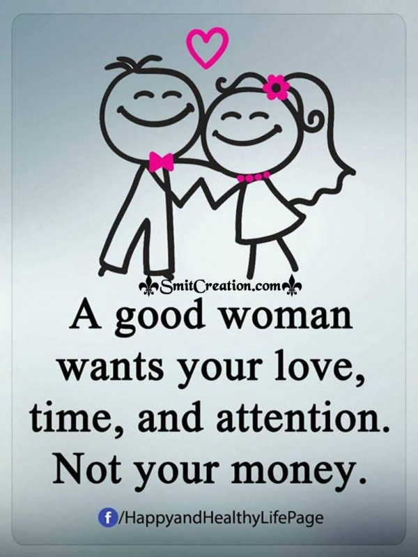 A Good Woman Wants Your Love, Time And Attention