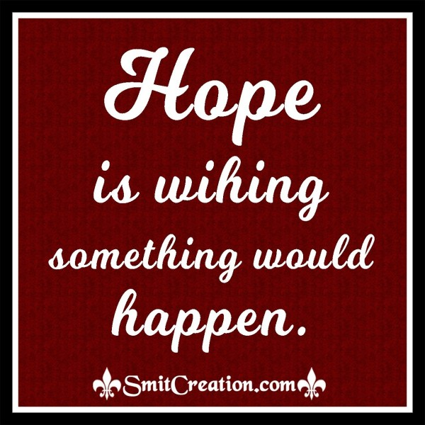 Hope Is Wihing Something Would Happen