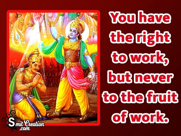 You Have The Right To Work But Never To The Fruit Of Work