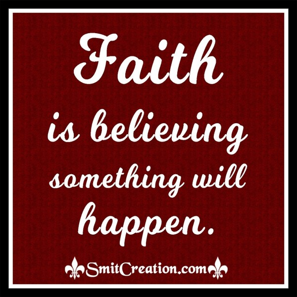 Faith Is Believing Something Will Happen