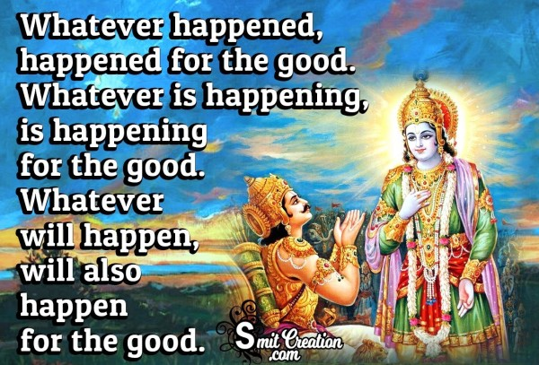 Whatever Happened, Happened For The Good.