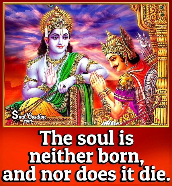 The Soul Is Neihter Born And Nor Does It Die