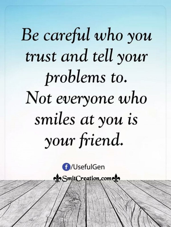 Not Everyone Who Smiles At You Is Your Friend